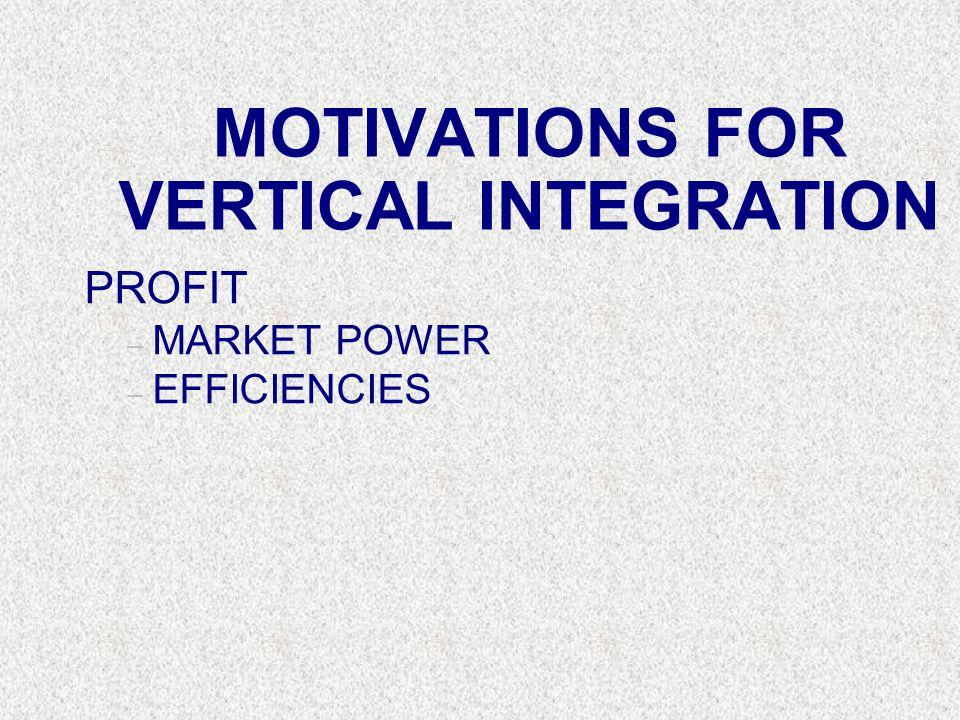 MOTIVATIONS FOR VERTICAL INTEGRATION