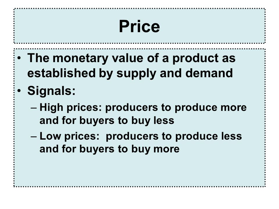 Price The monetary value of a product as established by supply and demand. Signals:
