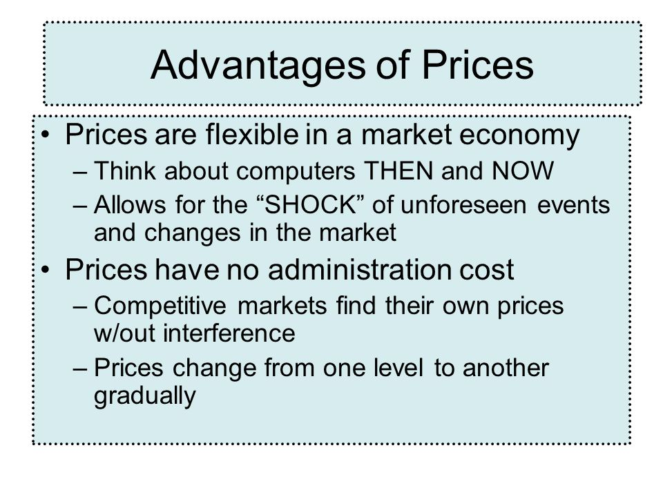 Advantages of Prices Prices are flexible in a market economy