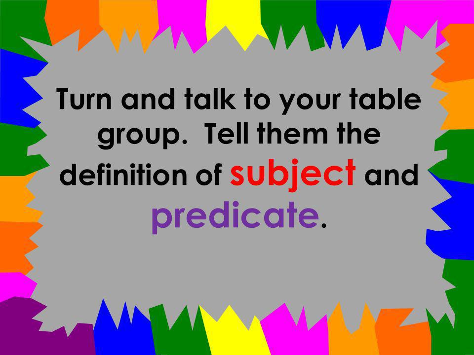 Turn and talk to your table group