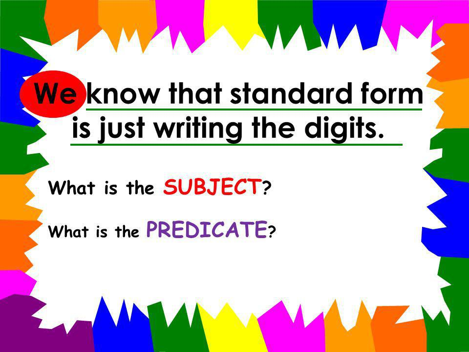 We know that standard form is just writing the digits.