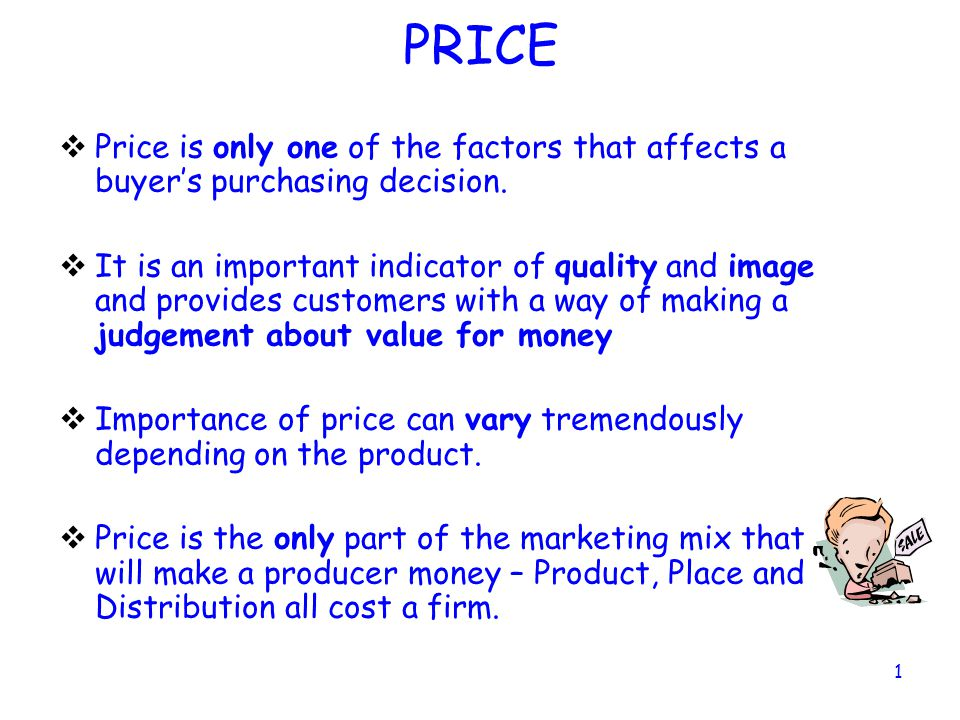 PRICE Price is only one of the factors that affects a buyer's purchasing decision.