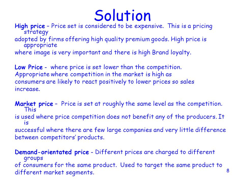 Solution High price – Price set is considered to be expensive. This is a pricing strategy.