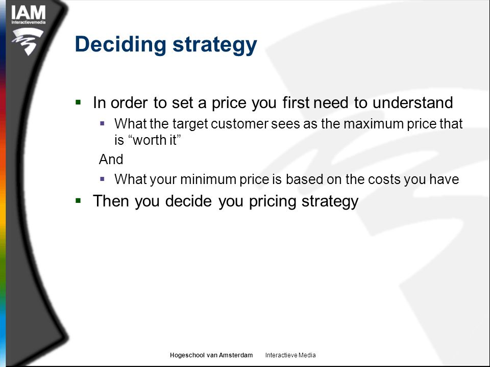 Deciding strategy In order to set a price you first need to understand