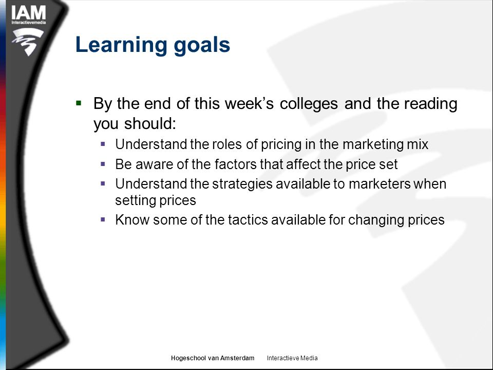 Learning goals By the end of this week's colleges and the reading you should: Understand the roles of pricing in the marketing mix.
