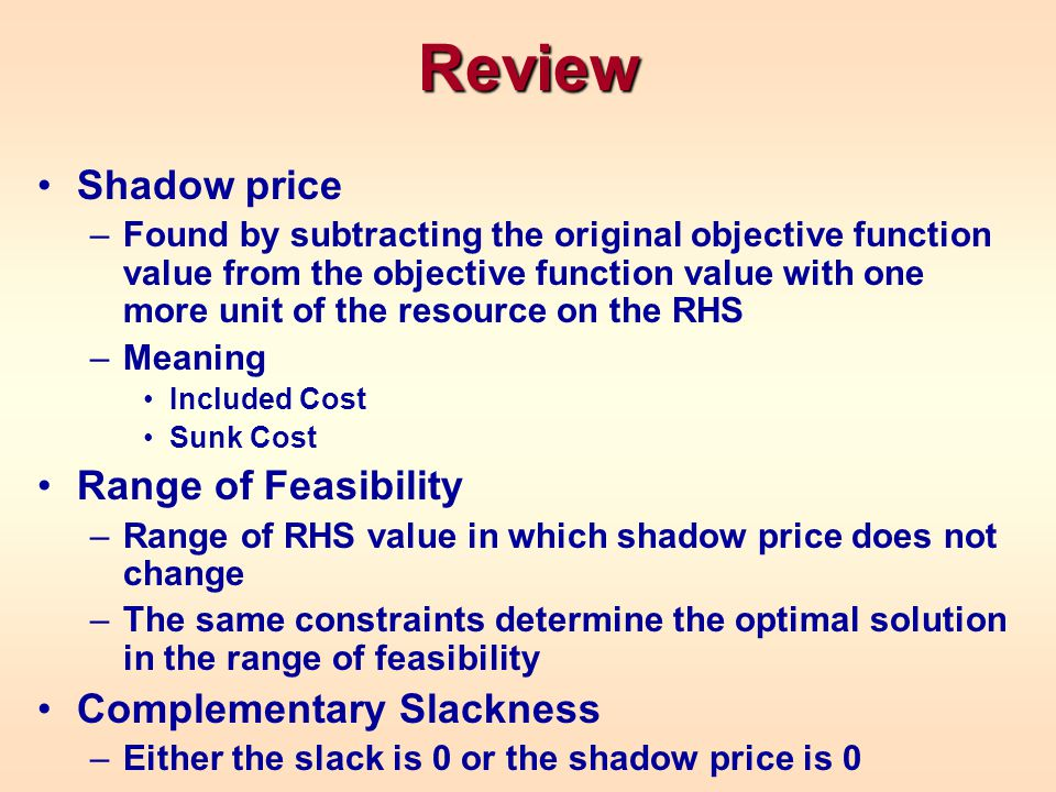 Review Shadow price Range of Feasibility Complementary Slackness