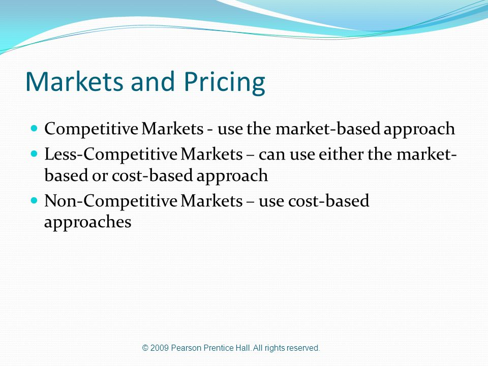 Markets and Pricing Competitive Markets - use the market-based approach.