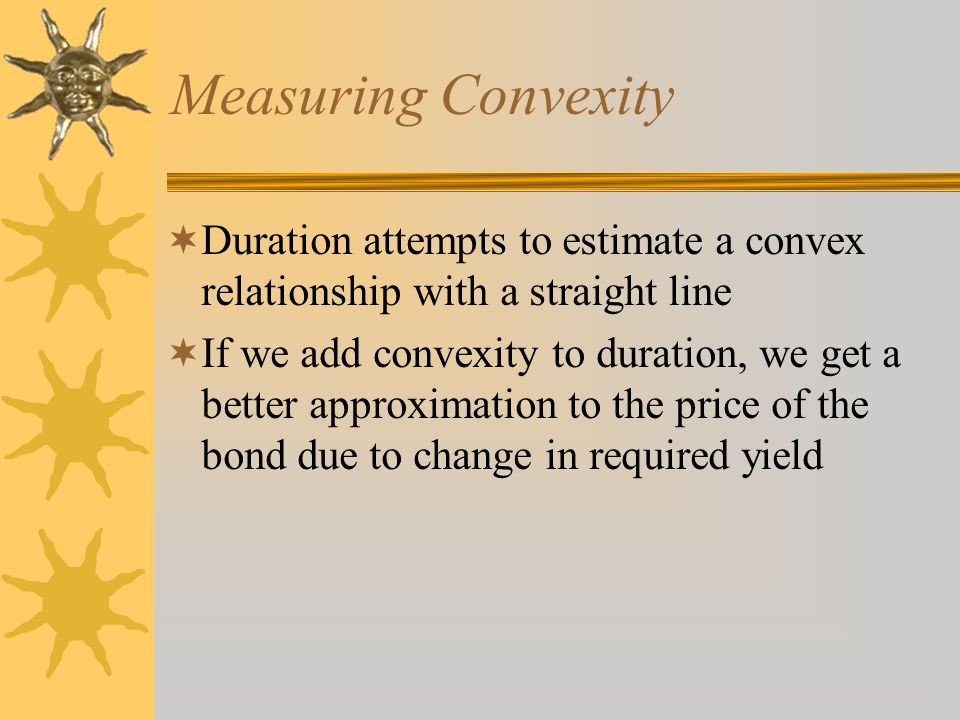Measuring Convexity Duration attempts to estimate a convex relationship with a straight line.