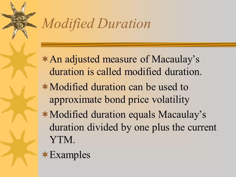 Modified Duration An adjusted measure of Macaulay's duration is called modified duration.