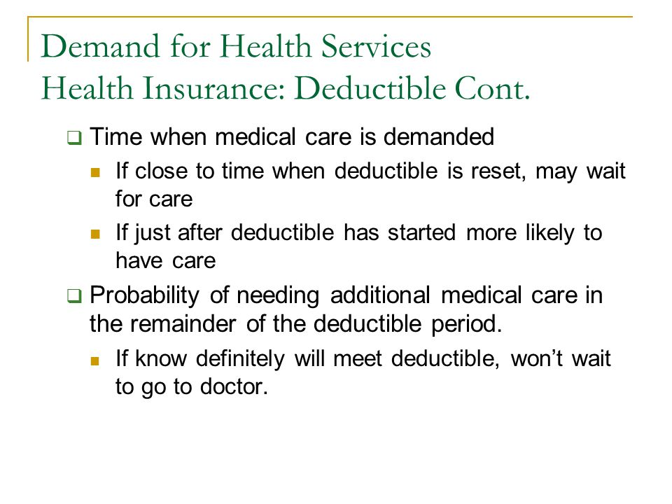 Demand for Health Services Health Insurance: Deductible Cont.