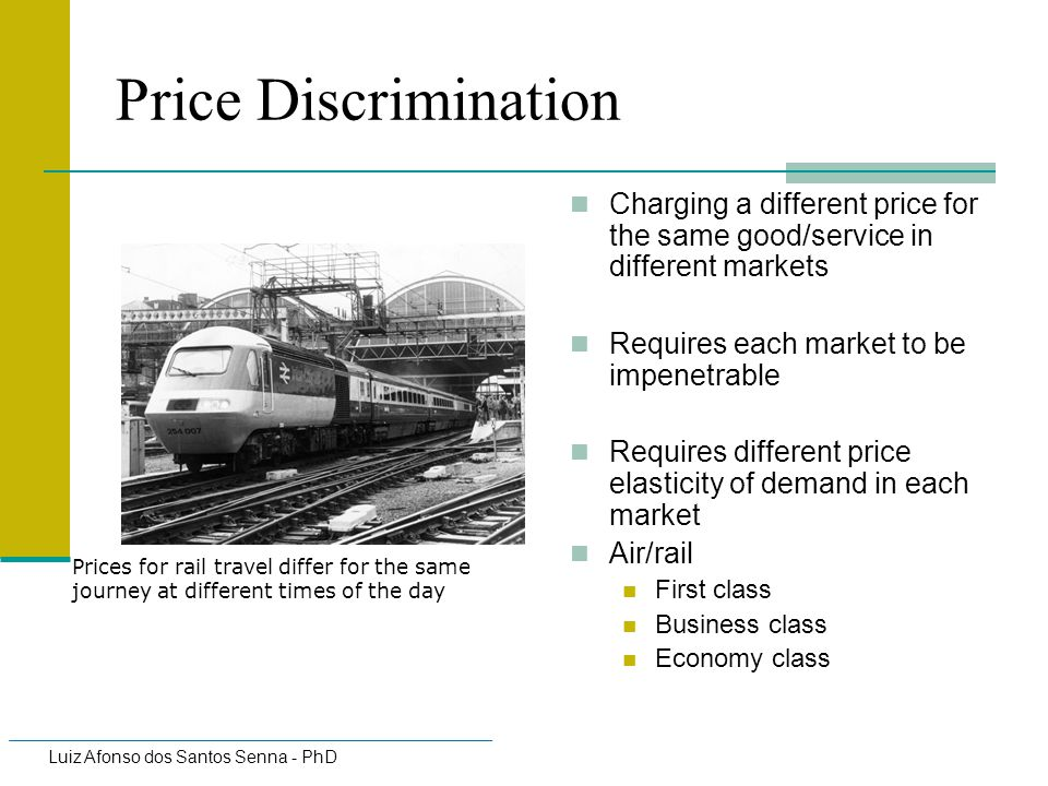 Price Discrimination Charging a different price for the same good/service in different markets. Requires each market to be impenetrable.