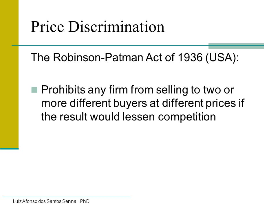 Price Discrimination The Robinson-Patman Act of 1936 (USA):