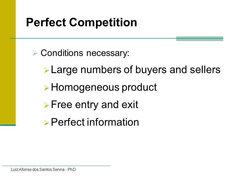 Perfect Competition Large numbers of buyers and sellers