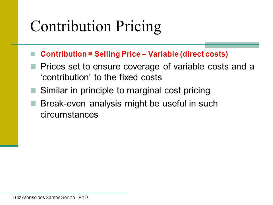 Contribution Pricing Contribution = Selling Price – Variable (direct costs)