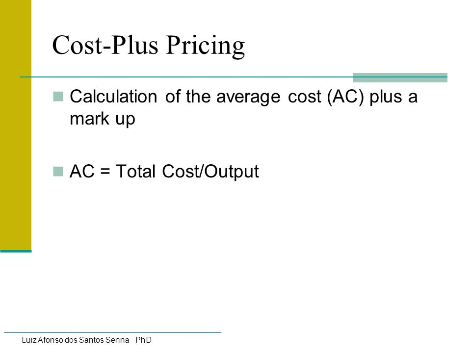 Cost-Plus Pricing Calculation of the average cost (AC) plus a mark up