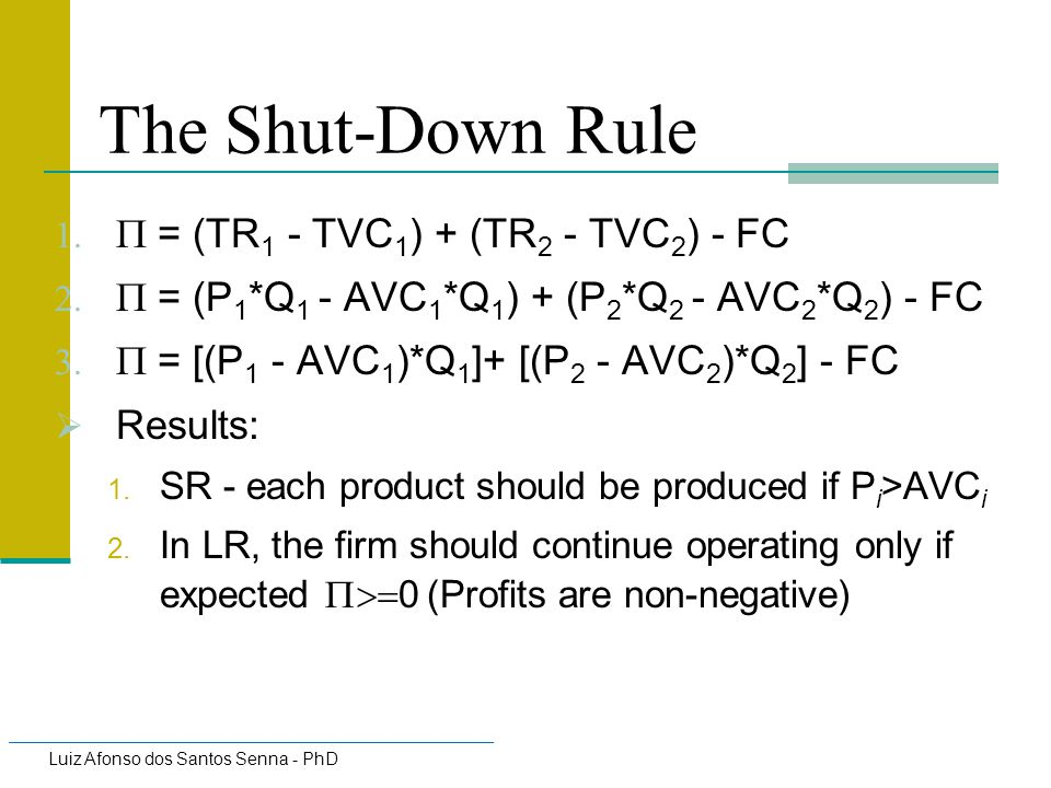 The Shut-Down Rule P = (TR1 - TVC1) + (TR2 - TVC2) - FC