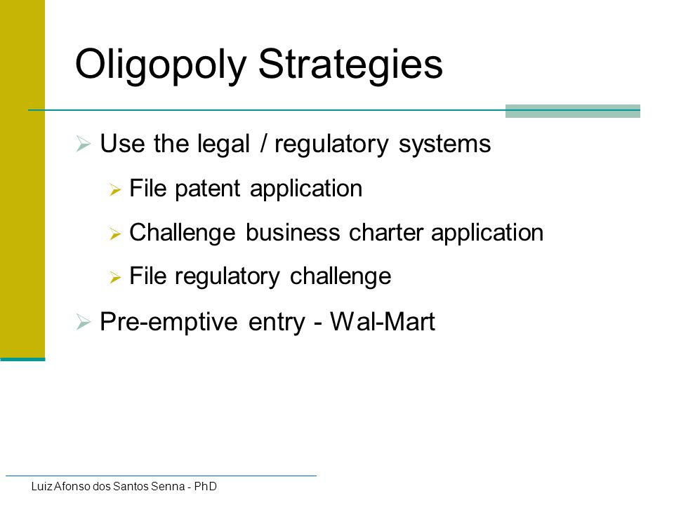 Oligopoly Strategies Use the legal / regulatory systems