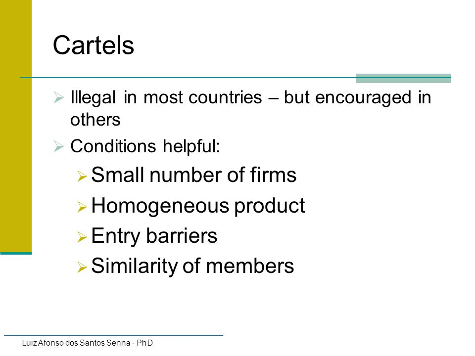 Cartels Small number of firms Homogeneous product Entry barriers