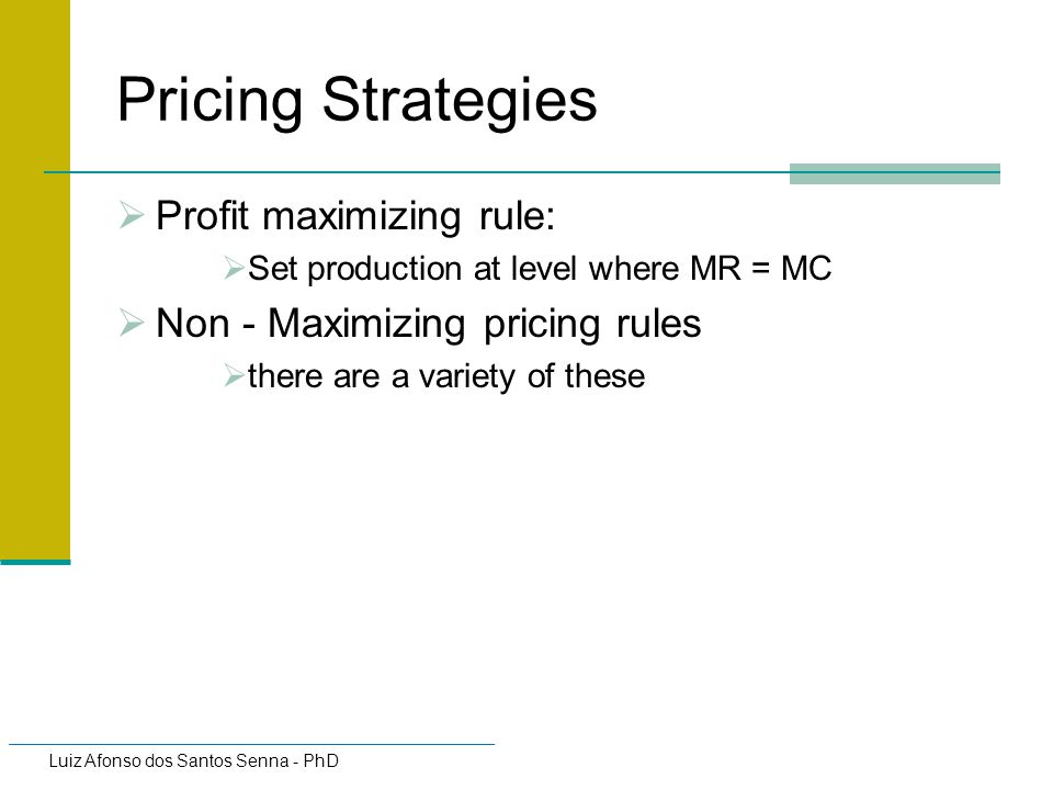 Pricing Strategies Profit maximizing rule: