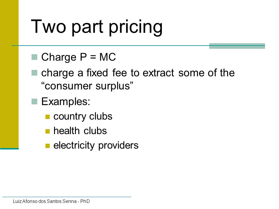 Two part pricing Charge P = MC