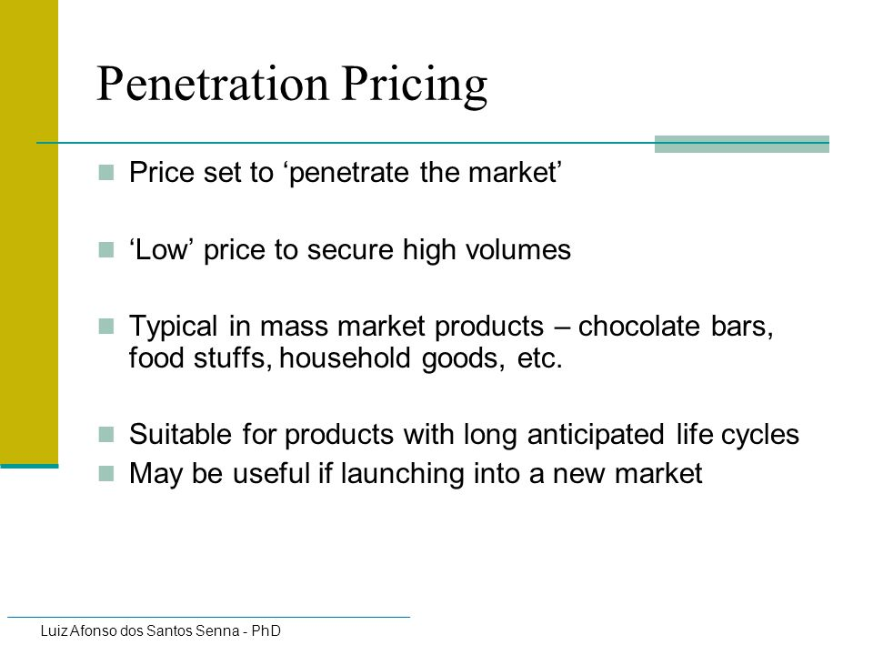Penetration Pricing Price set to 'penetrate the market'