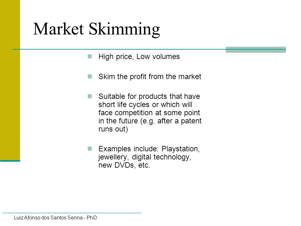 Market Skimming High price, Low volumes
