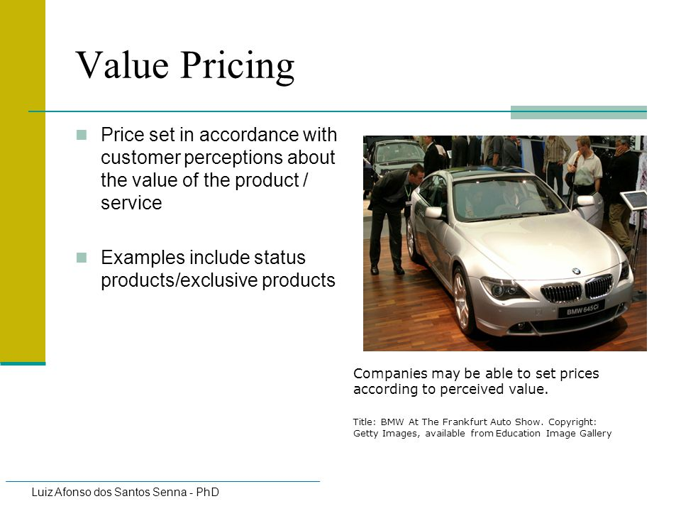 Value Pricing Price set in accordance with customer perceptions about the value of the product / service.