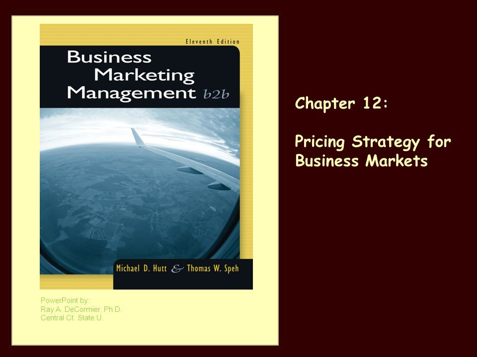 Chapter 12: Pricing Strategy for Business Markets PowerPoint by: