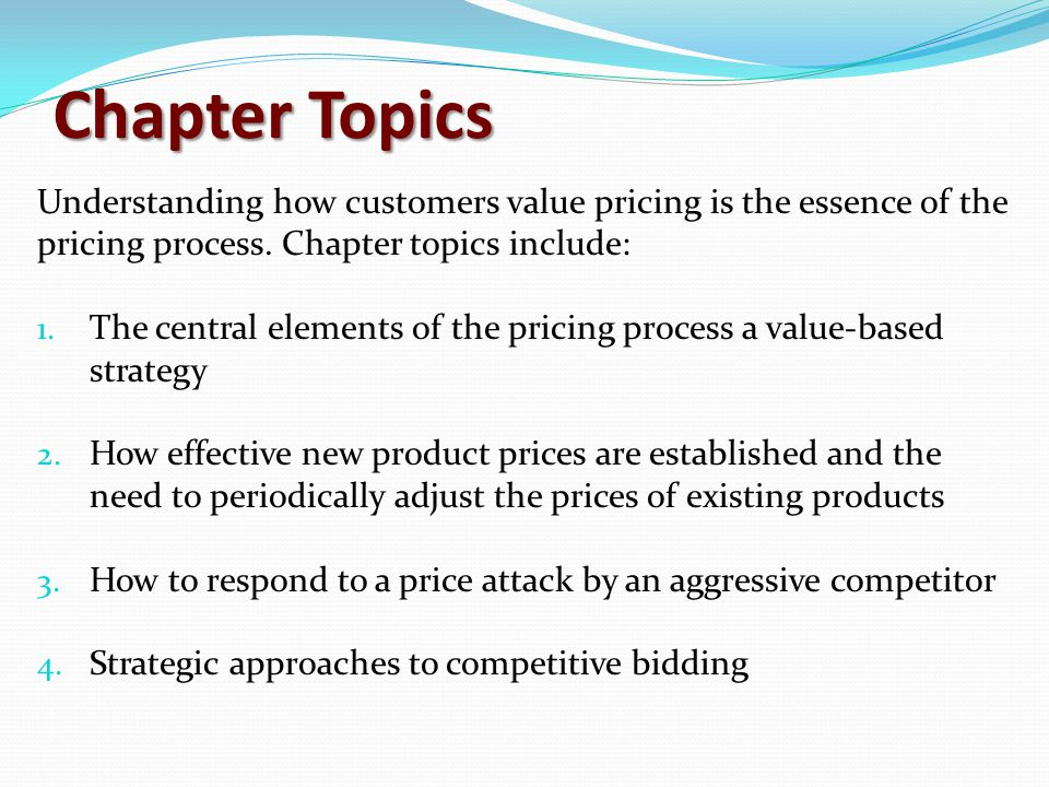 Chapter Topics Understanding how customers value pricing is the essence of the pricing process. Chapter topics include: