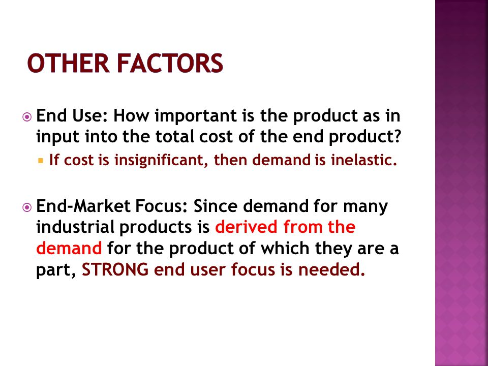Other Factors End Use: How important is the product as in input into the total cost of the end product