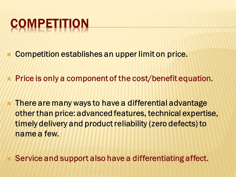 Competition Competition establishes an upper limit on price.