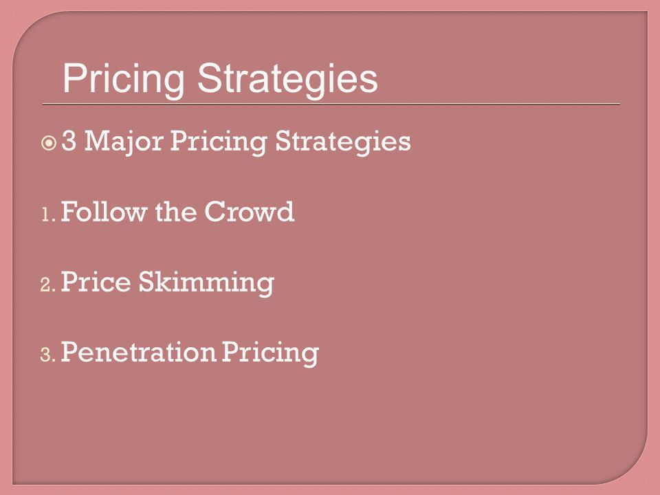 Pricing Strategies 3 Major Pricing Strategies Follow the Crowd