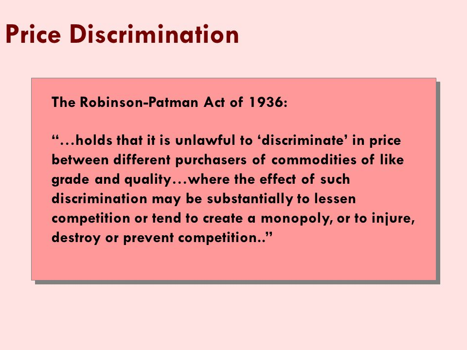 Price Discrimination The Robinson-Patman Act of 1936: