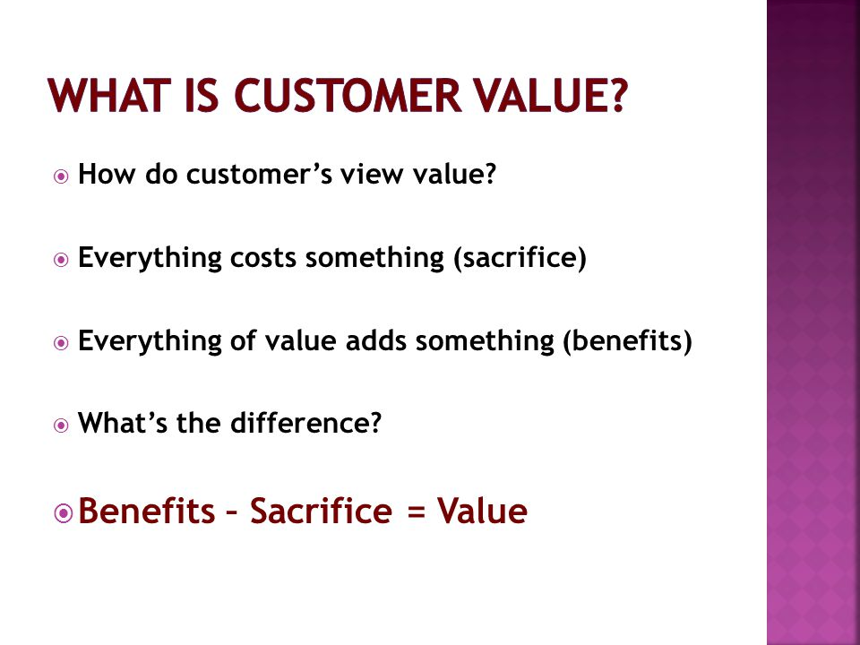 What is Customer Value Benefits – Sacrifice = Value