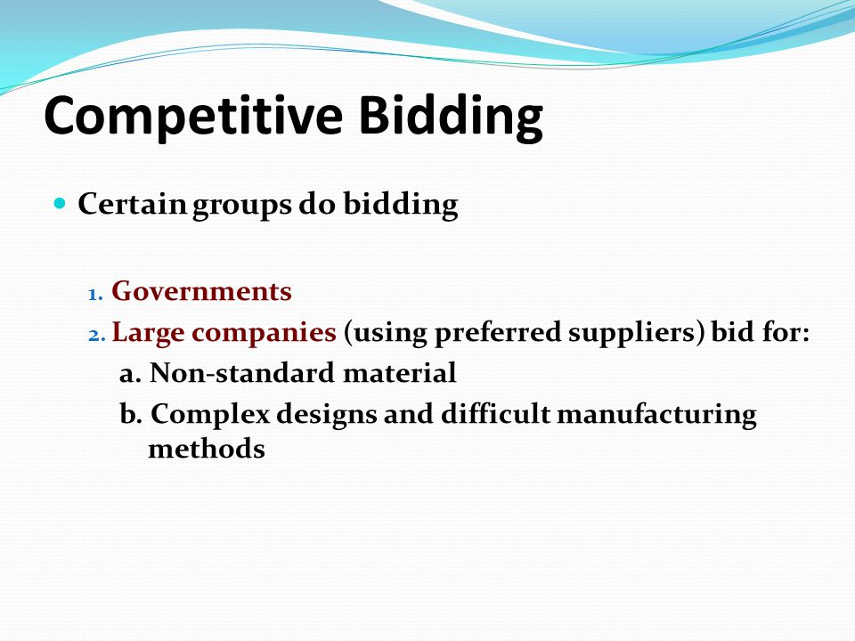 Competitive Bidding Certain groups do bidding Governments