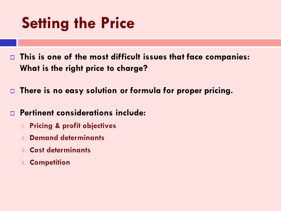 Setting the Price This is one of the most difficult issues that face companies: What is the right price to charge