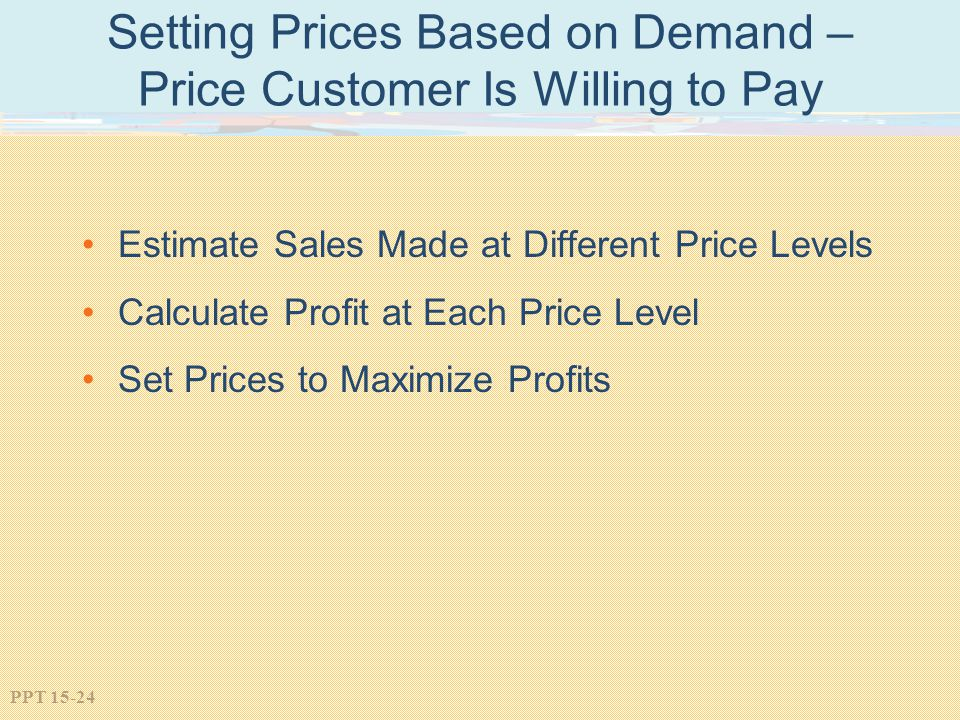 Setting Prices Based on Demand – Price Customer Is Willing to Pay