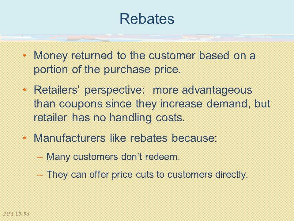 Rebates Money returned to the customer based on a portion of the purchase price.