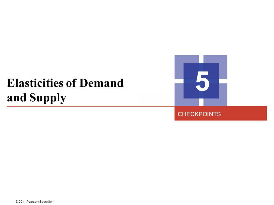 5 Elasticities of Demand and Supply CHECKPOINTS 2