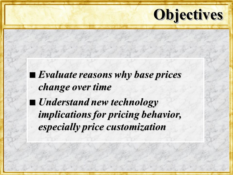 Objectives Evaluate reasons why base prices change over time