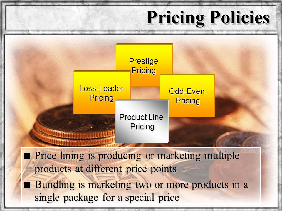Pricing Policies Prestige Pricing. Loss-Leader Pricing. Odd-Even Pricing. Product Line Pricing.