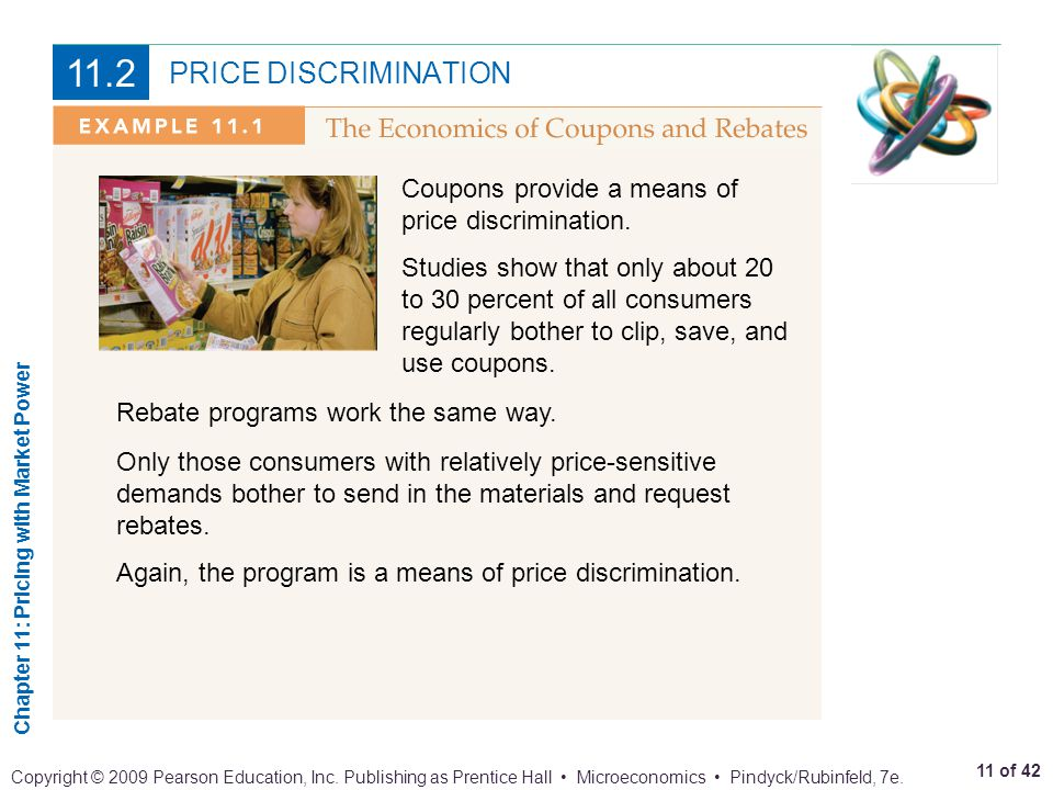 11.2 PRICE DISCRIMINATION. Coupons provide a means of price discrimination.