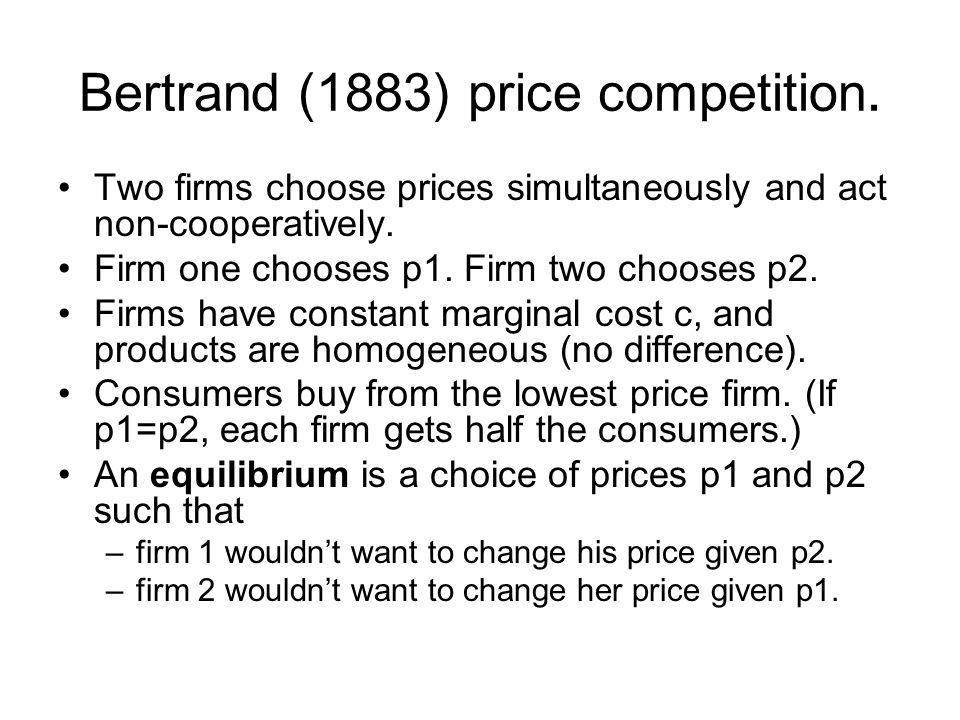 Bertrand (1883) price competition.