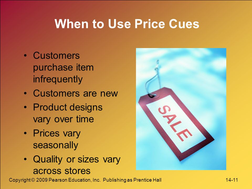 When to Use Price Cues Customers purchase item infrequently