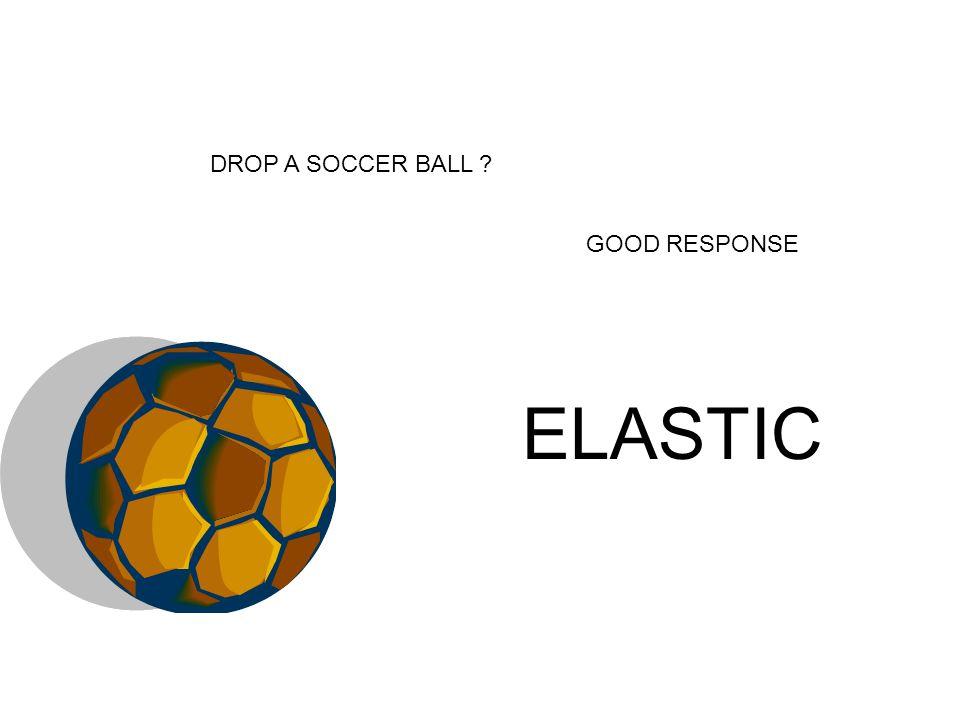 DROP A SOCCER BALL GOOD RESPONSE ELASTIC
