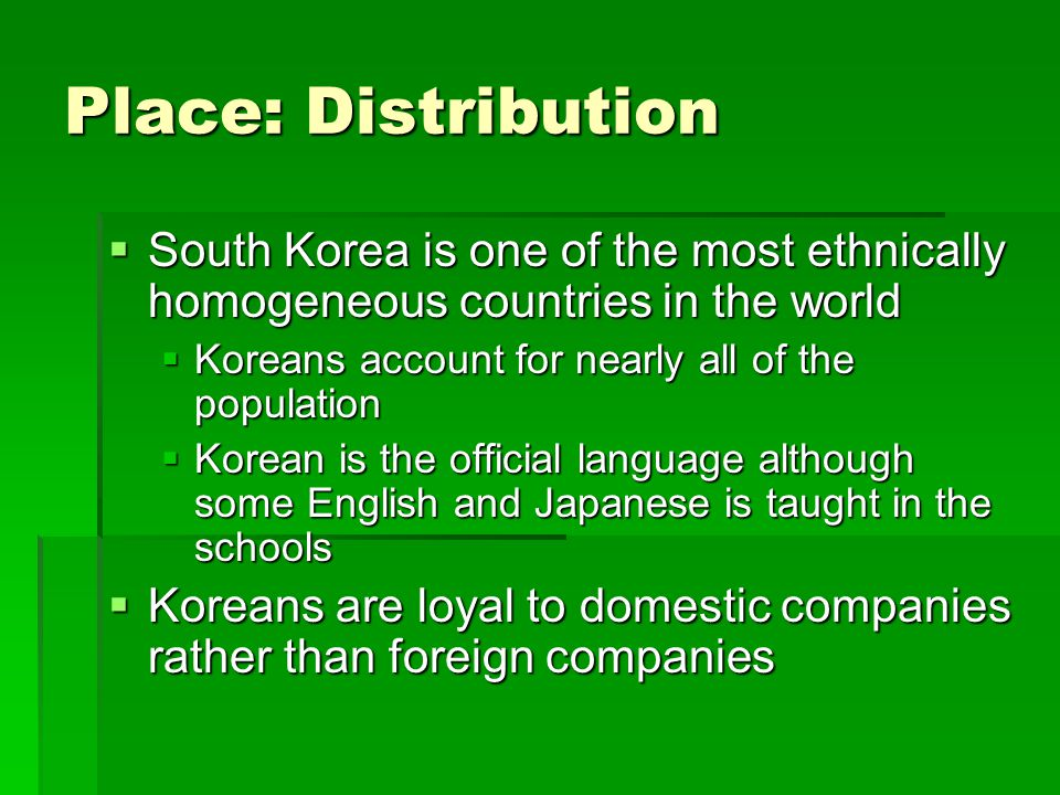 Place: Distribution South Korea is one of the most ethnically homogeneous countries in the world. Koreans account for nearly all of the population.