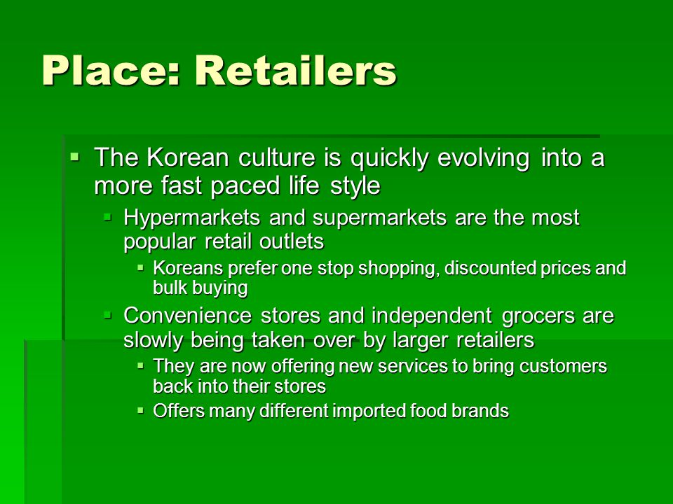 Place: Retailers The Korean culture is quickly evolving into a more fast paced life style.