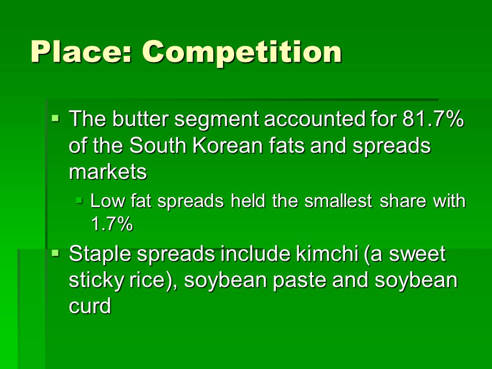 Place: Competition The butter segment accounted for 81.7% of the South Korean fats and spreads markets.