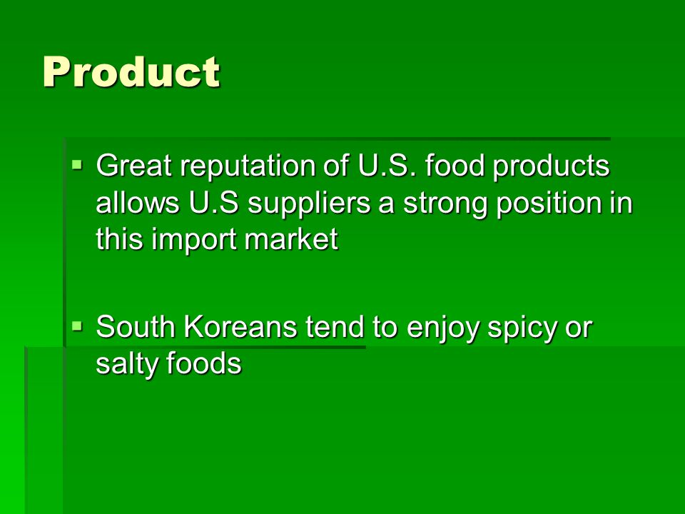 Product Great reputation of U.S. food products allows U.S suppliers a strong position in this import market.