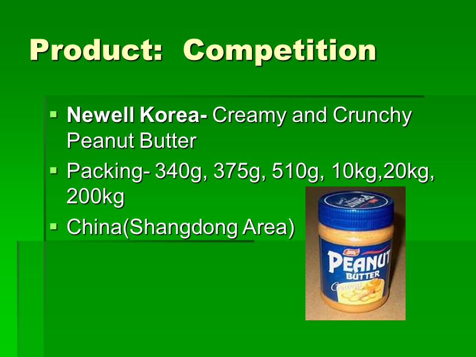 Product: Competition Newell Korea- Creamy and Crunchy Peanut Butter